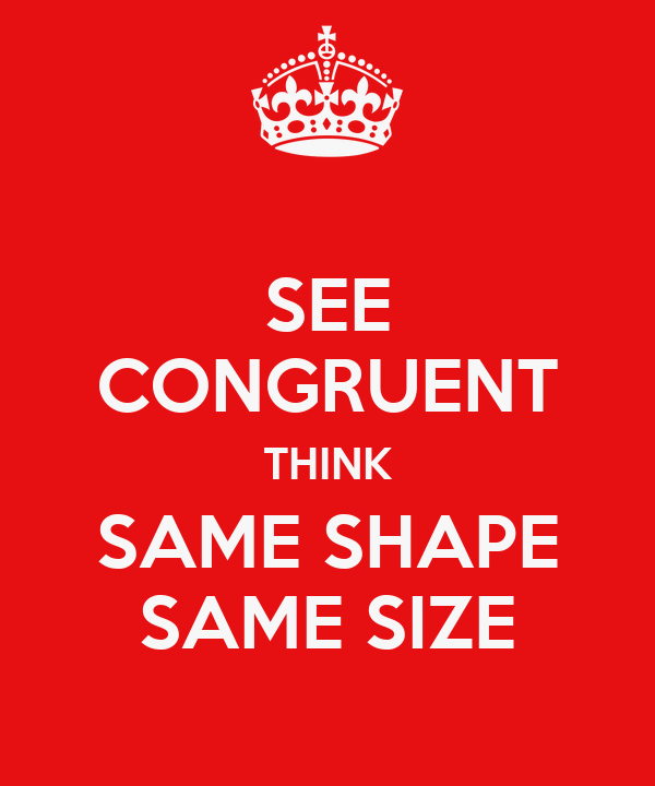 SEE CONGRUENT THINK SAME SHAPE SAME SIZE