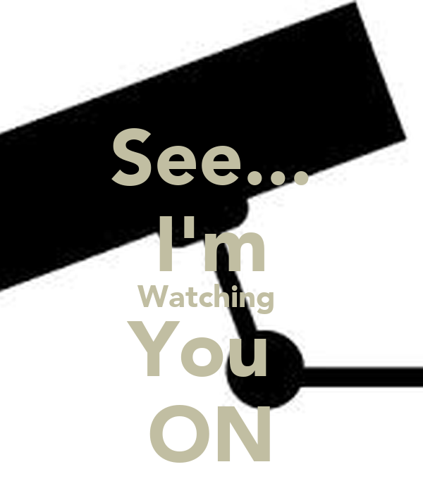See... I'm Watching  You  ON