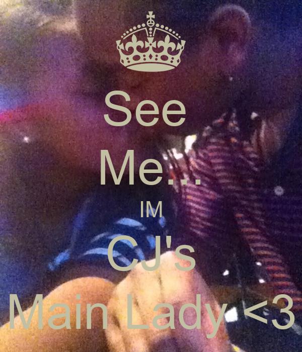 See  Me... IM CJ's Main Lady <3