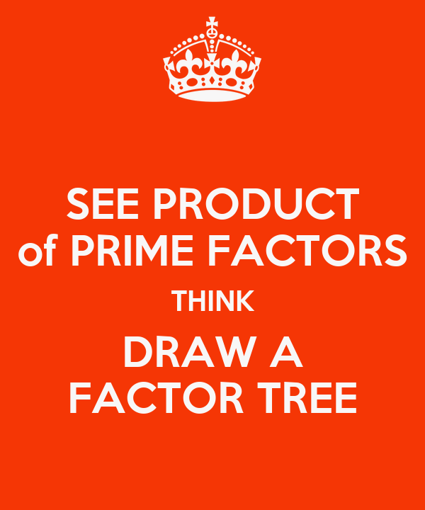 SEE PRODUCT of PRIME FACTORS THINK DRAW A FACTOR TREE