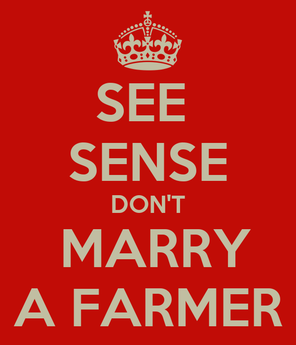 SEE  SENSE DON'T  MARRY A FARMER