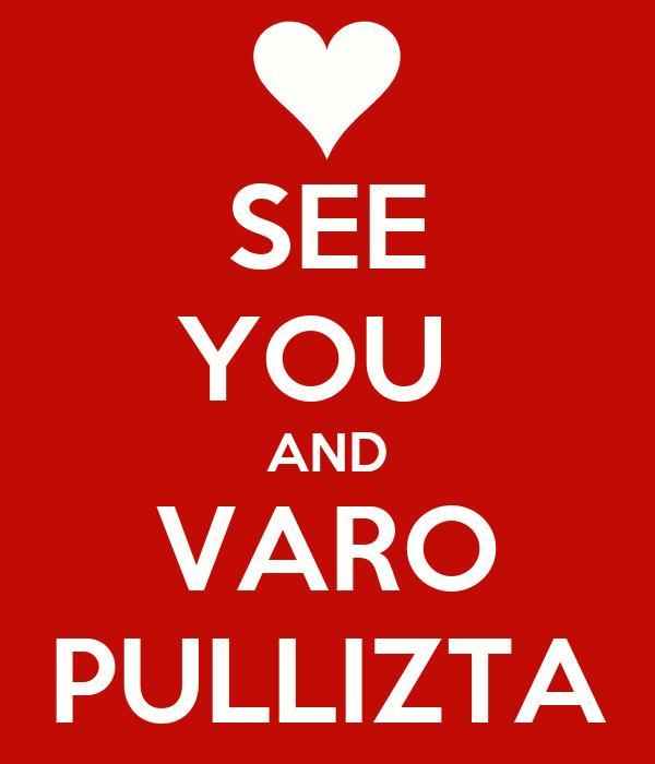SEE YOU  AND VARO PULLIZTA