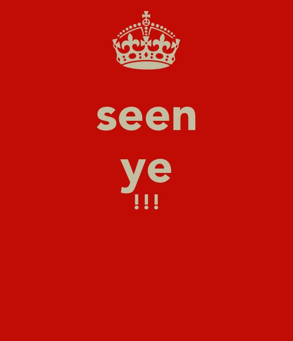 seen ye !!!