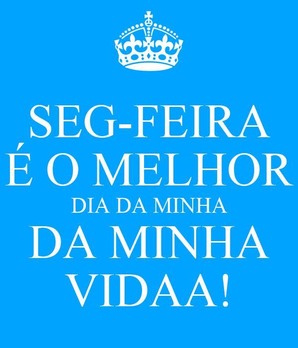 SEG-FEIRA É O MELHOR DIA DA MINHA DA MINHA VIDAA!