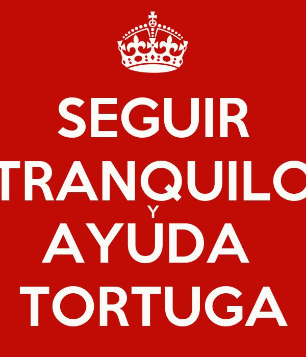 SEGUIR TRANQUILO Y AYUDA  TORTUGA