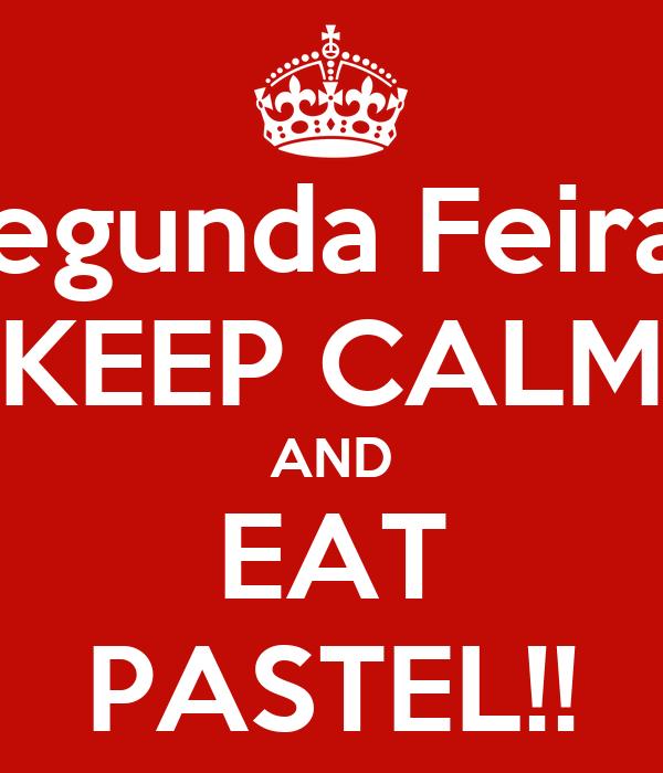 Segunda Feira? KEEP CALM AND EAT PASTEL!!