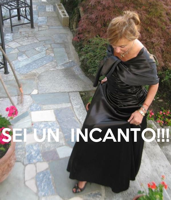 SEI UN  INCANTO!!!