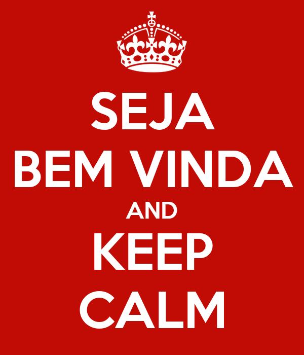 SEJA BEM VINDA AND KEEP CALM