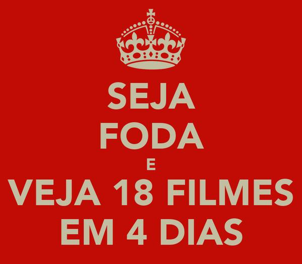 SEJA FODA E VEJA 18 FILMES EM 4 DIAS
