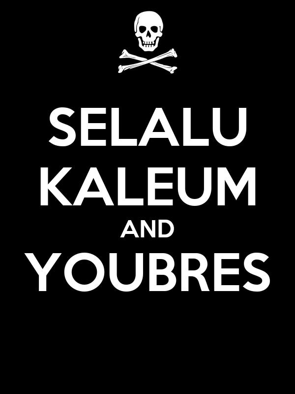 SELALU KALEUM AND YOUBRES