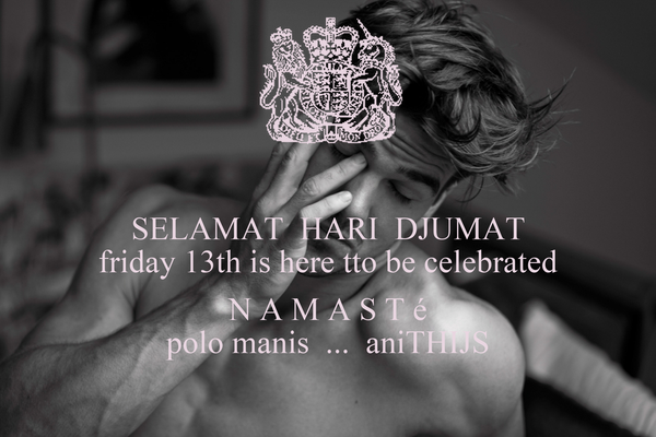 SELAMAT  HARI  DJUMAT friday 13th is here tto be celebrated  N A M A S T é polo manis  ...  aniTHIJS