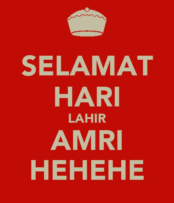 SELAMAT HARI LAHIR AMRI HEHEHE