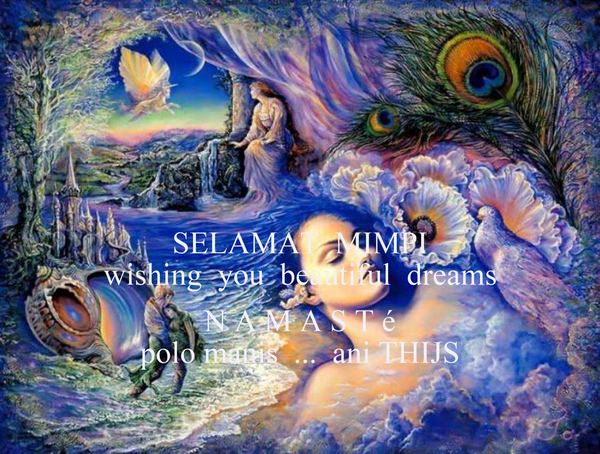 SELAMAT  MIMPI wishing  you  beautiful  dreams  N A M A S T é polo manis  ...  ani THIJS