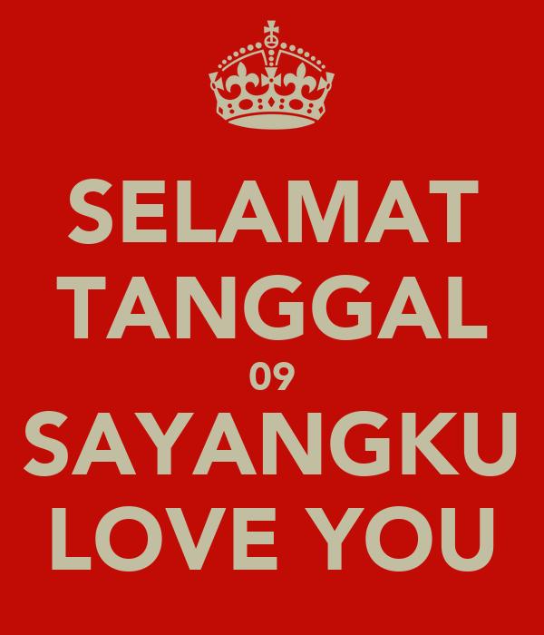 SELAMAT TANGGAL 09 SAYANGKU LOVE YOU
