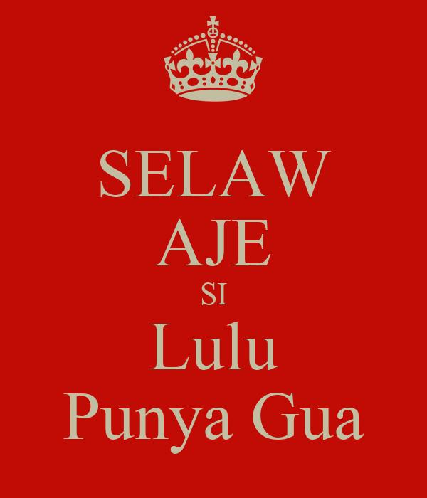SELAW AJE SI Lulu Punya Gua