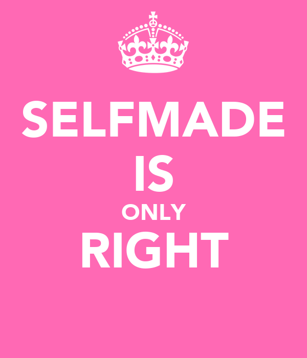 SELFMADE IS ONLY RIGHT