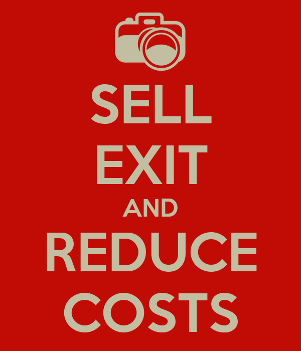 SELL EXIT AND REDUCE COSTS