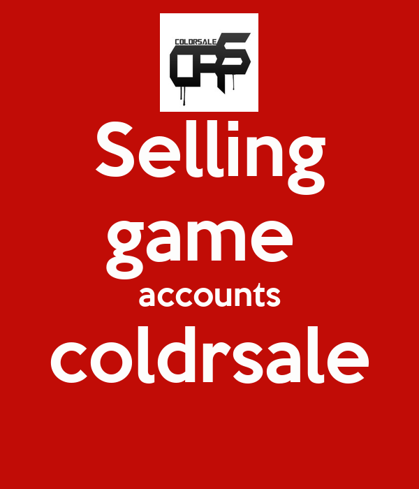 Selling game  accounts coldrsale