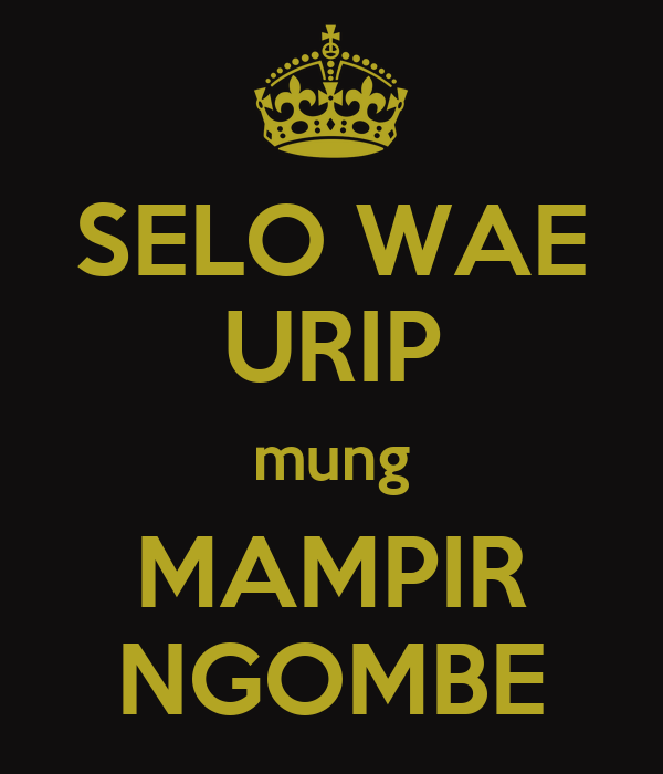 SELO WAE URIP mung MAMPIR NGOMBE