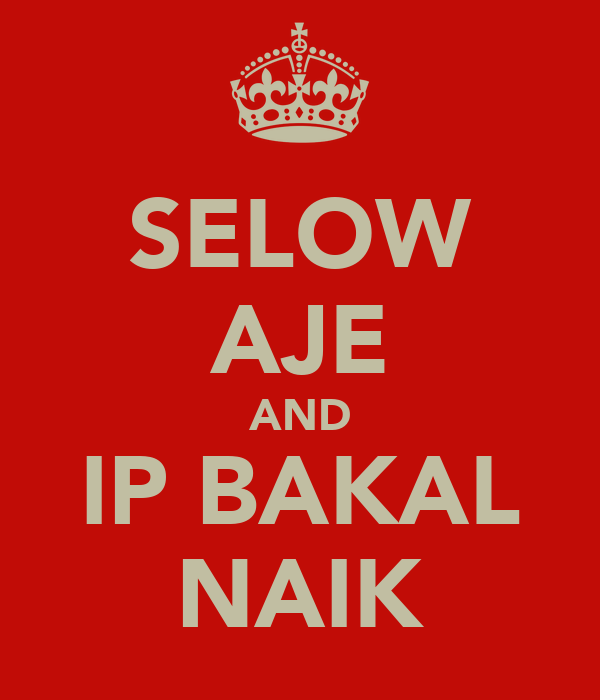 SELOW AJE AND IP BAKAL NAIK