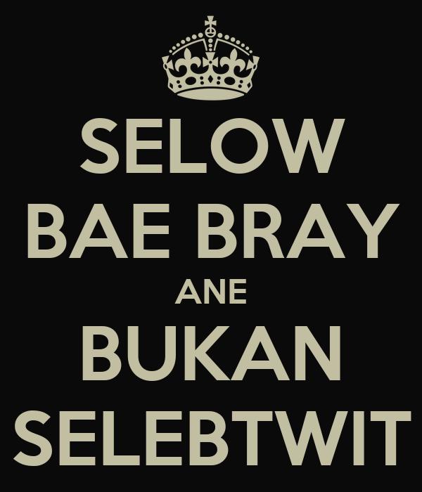 SELOW BAE BRAY ANE BUKAN SELEBTWIT