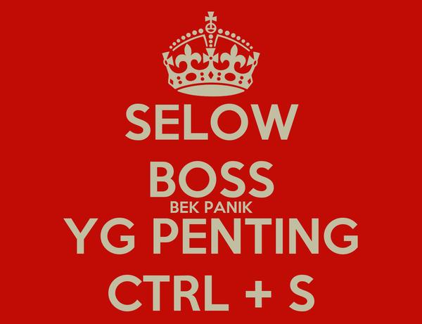 SELOW BOSS BEK PANIK YG PENTING CTRL + S
