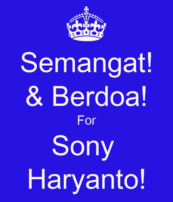 Semangat! & Berdoa! For Sony  Haryanto!