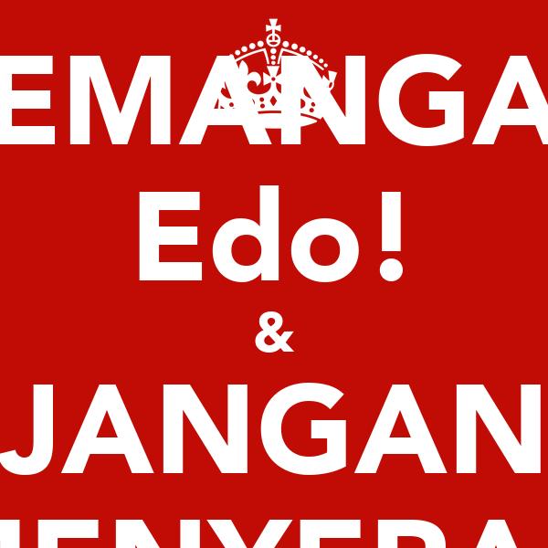 SEMANGAT Edo! & JANGAN MENYERAH