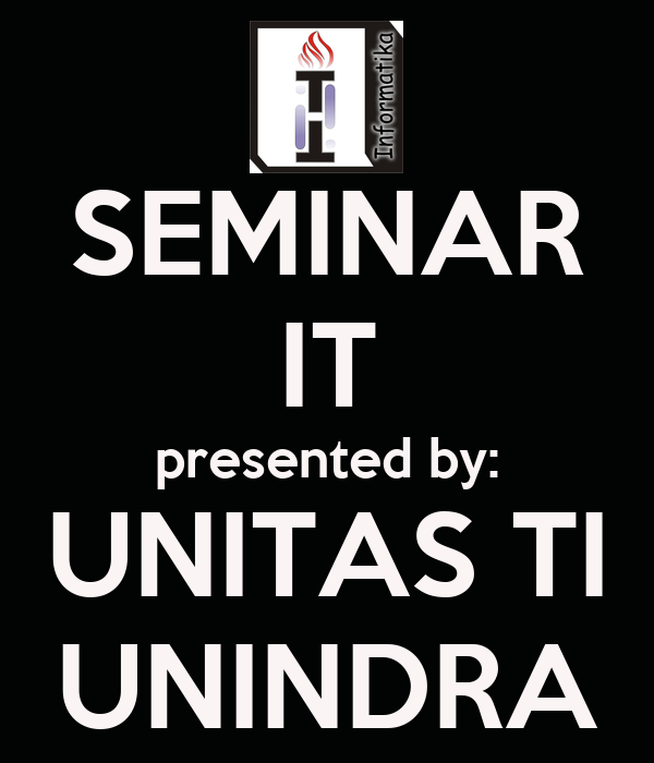 SEMINAR IT presented by: UNITAS TI UNINDRA