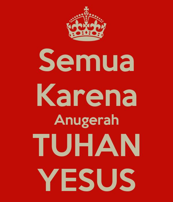 Semua Karena Anugerah TUHAN YESUS