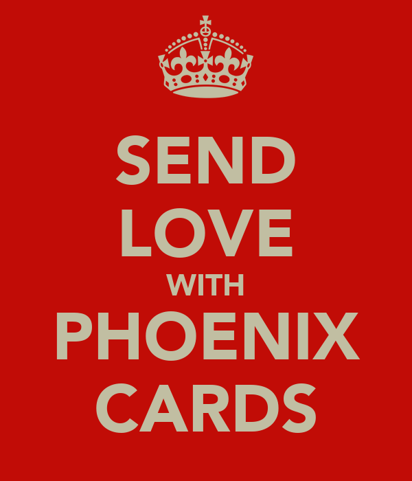 SEND LOVE WITH PHOENIX CARDS