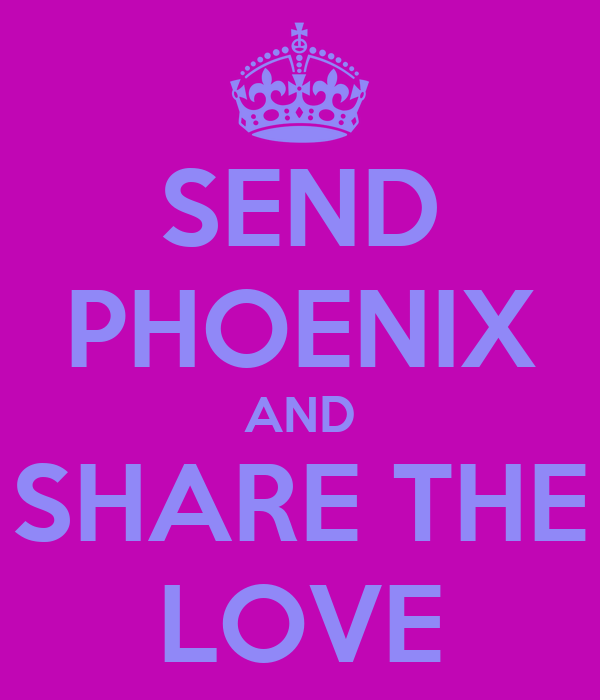 SEND PHOENIX AND SHARE THE LOVE