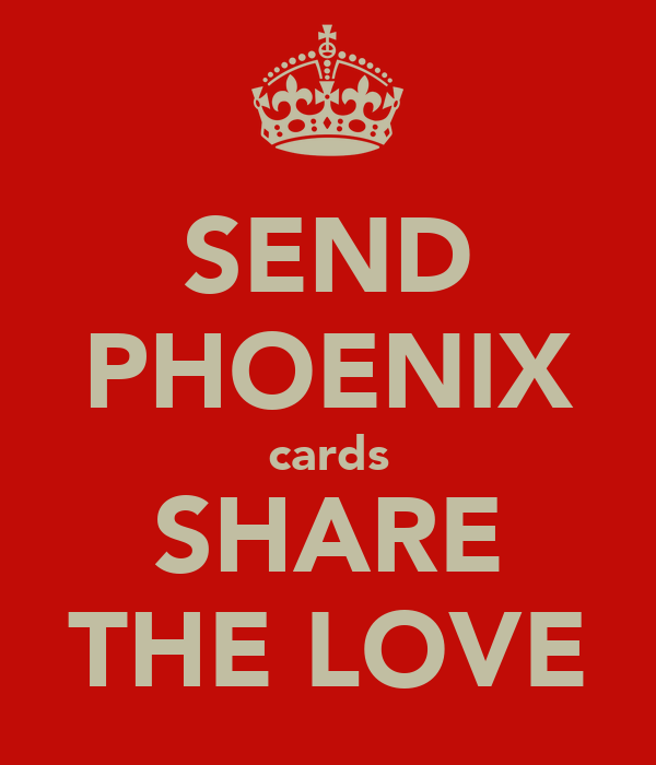 SEND PHOENIX cards SHARE THE LOVE