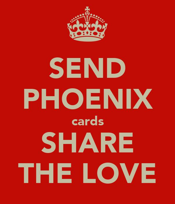 SEND PHOENIX cards SHARE THE LOVE