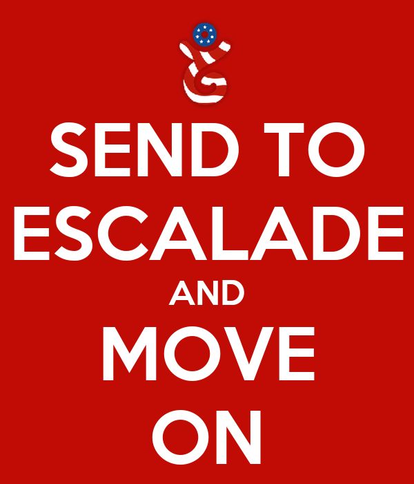 SEND TO ESCALADE AND MOVE ON