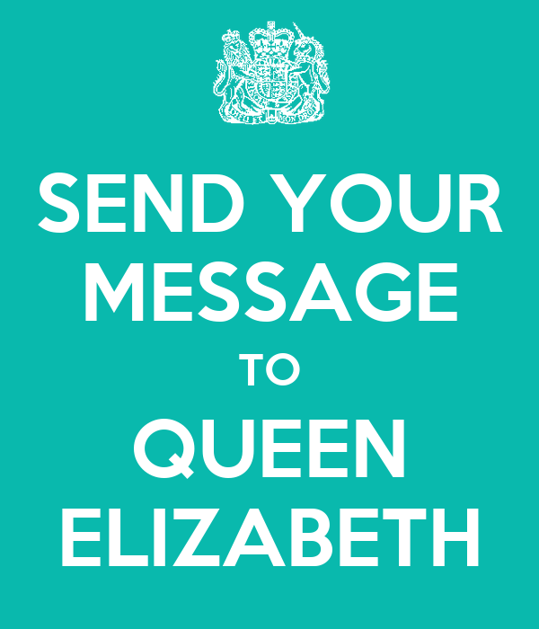 SEND YOUR MESSAGE TO QUEEN ELIZABETH