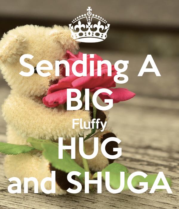 Sending A BIG Fluffy HUG and SHUGA