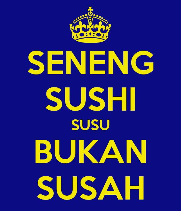 SENENG SUSHI SUSU BUKAN SUSAH