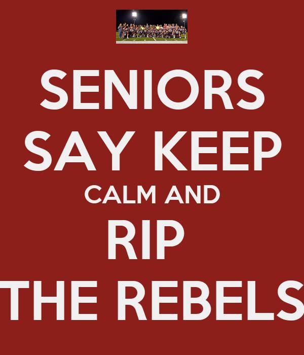 SENIORS SAY KEEP CALM AND RIP  THE REBELS