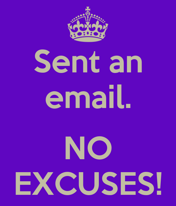 Sent an email.  NO EXCUSES!