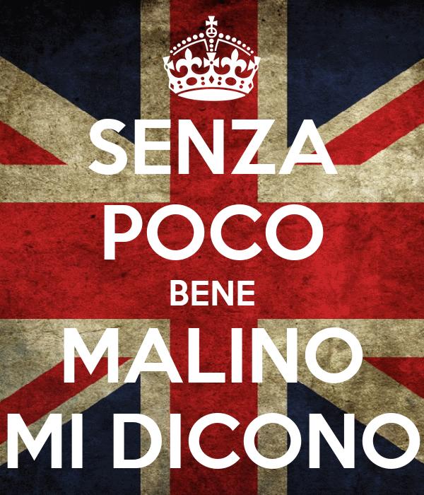 SENZA POCO BENE MALINO MI DICONO