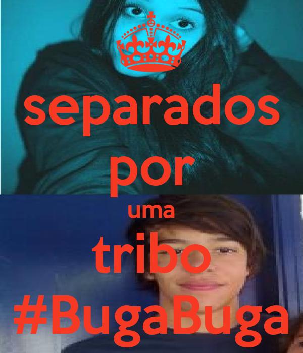 separados por uma tribo #BugaBuga