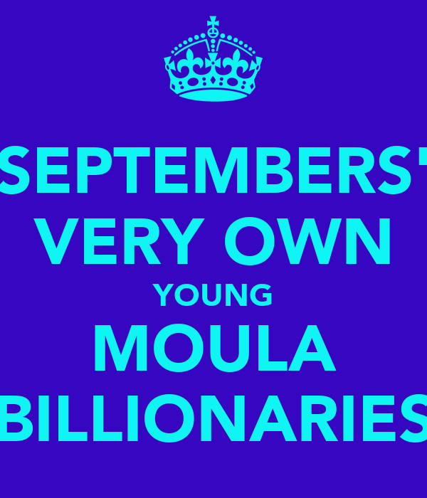 SEPTEMBERS' VERY OWN YOUNG MOULA BILLIONARIES