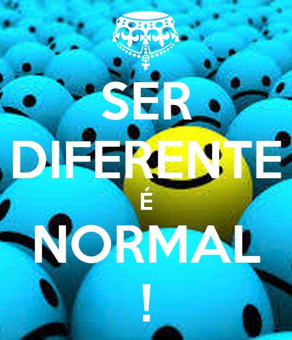 SER DIFERENTE É NORMAL !