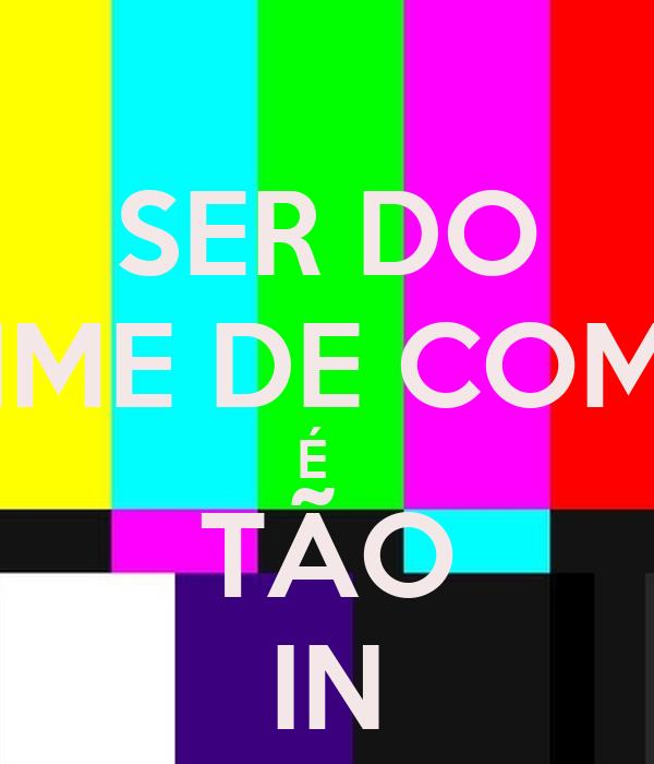 SER DO  TIME DE COMM É   TÃO IN