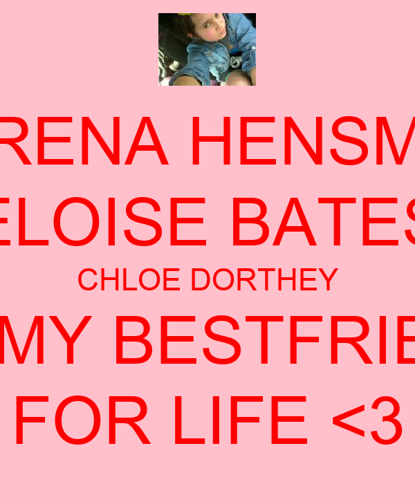 SERENA HENSMAN ELOISE BATES CHLOE DORTHEY ARE MY BESTFRIENDS FOR LIFE <3