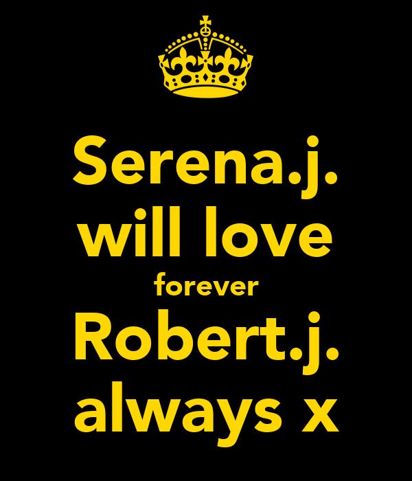 Serena.j. will love forever Robert.j. always x