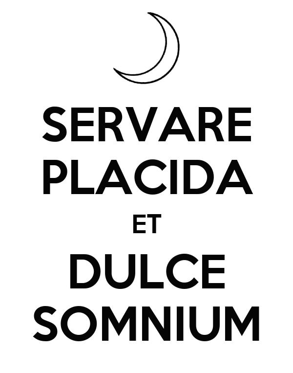 SERVARE PLACIDA ET DULCE SOMNIUM