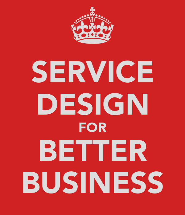 SERVICE DESIGN FOR BETTER BUSINESS