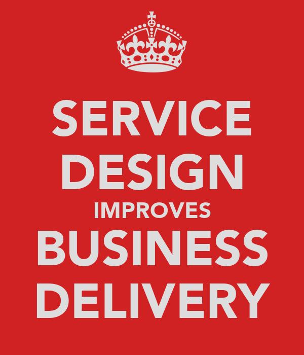 SERVICE DESIGN IMPROVES BUSINESS DELIVERY